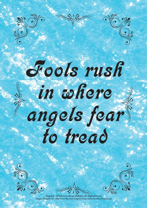 118B Fools rush in where angels fear - Friends Always Giftshop