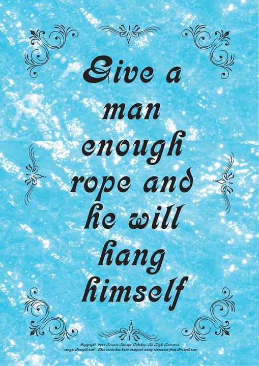 127 Give a man enough rope and he - Friends Always Giftshop