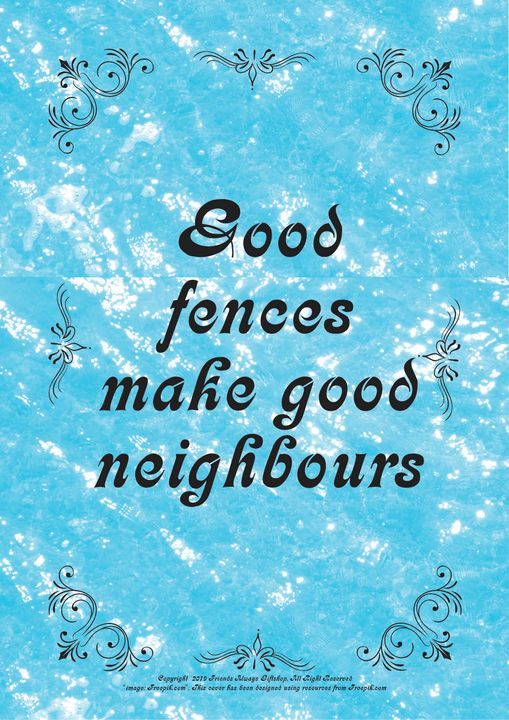132 Good fences make good neighbours - Friends Always Giftshop