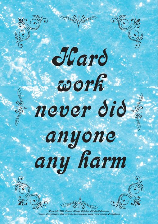140B Hard work never did anyone any - Friends Always Giftshop