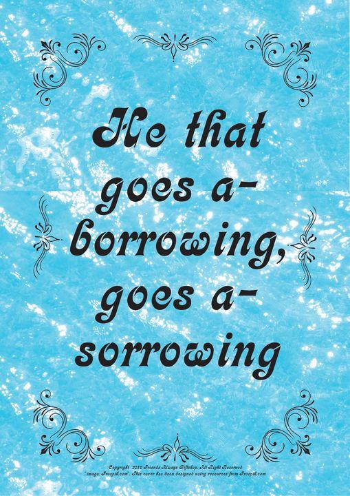 142B He that goes a-borrowing, goes - Friends Always Giftshop
