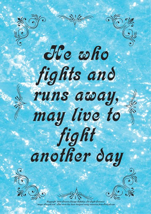 144 He who fights and runs away, may - Friends Always Giftshop
