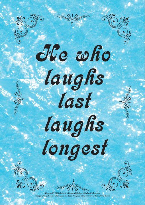 146B He who laughs last laughs - Friends Always Giftshop