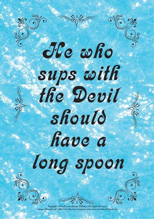 149 He who sups with the Devil - Friends Always Giftshop