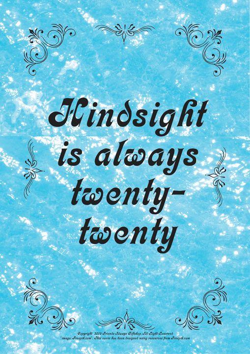 151 Hindsight is always twenty- - Friends Always Giftshop
