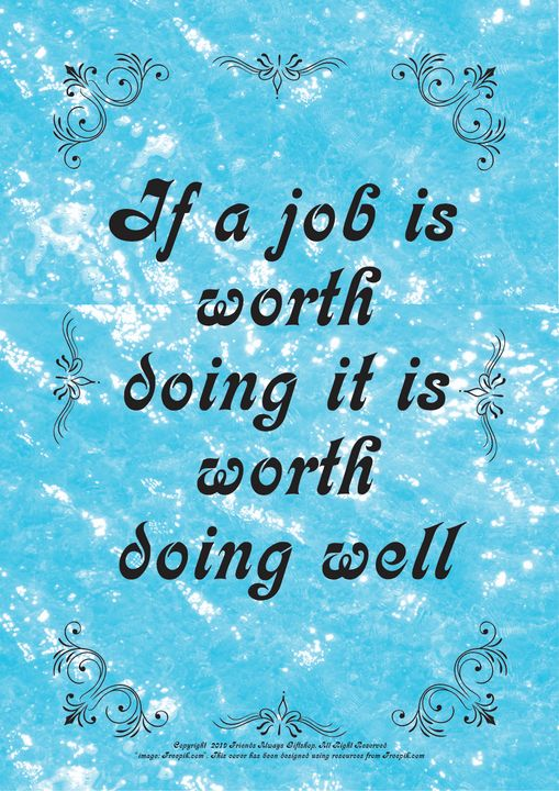 159B If a job is worth doing it is - Friends Always Giftshop