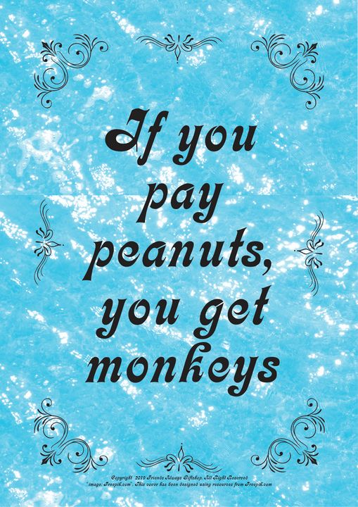 171 If you pay peanuts, you get - Friends Always Giftshop