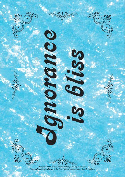 173 Ignorance is bliss - Friends Always Giftshop