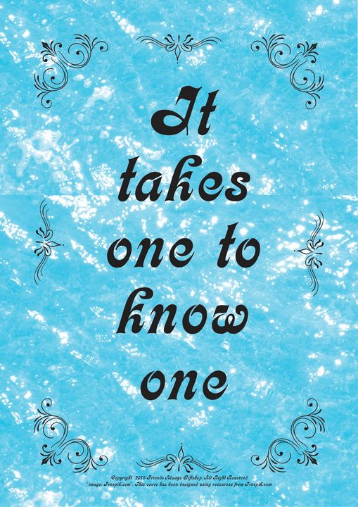 184 It takes one to know one - Friends Always Giftshop