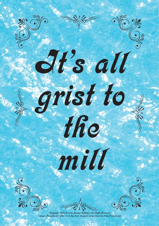 186B It's all grist to the mill - Friends Always Giftshop