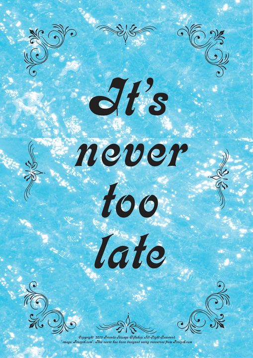 194 It's never too late - Friends Always Giftshop