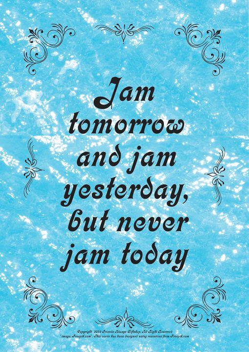 202 Jam tomorrow and jam yesterday, - Friends Always Giftshop