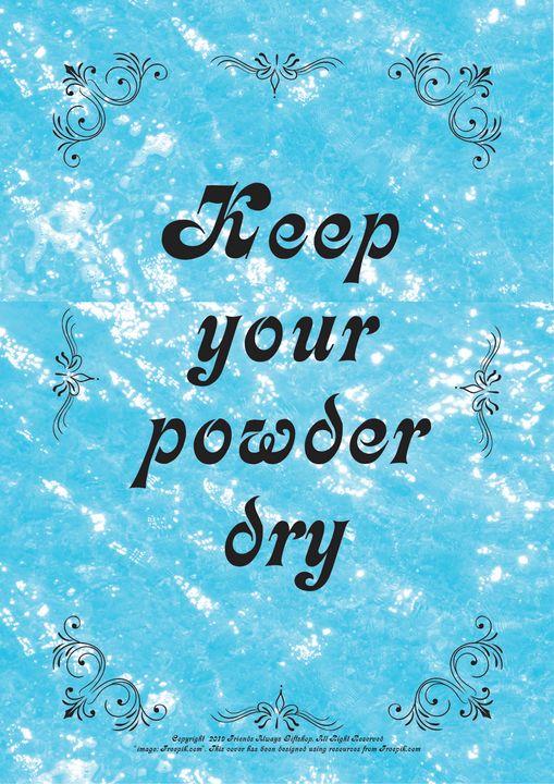 206B Keep your powder dry - Friends Always Giftshop