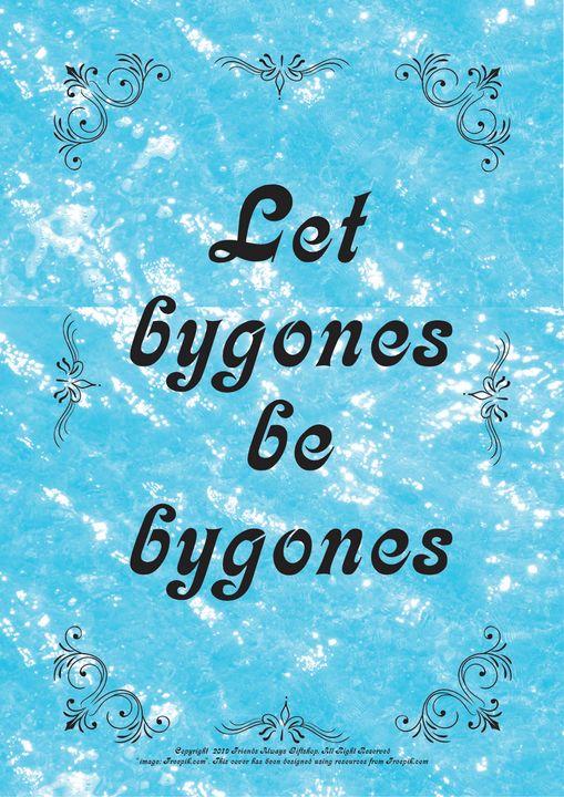 212 Let bygones be bygones - Friends Always Giftshop