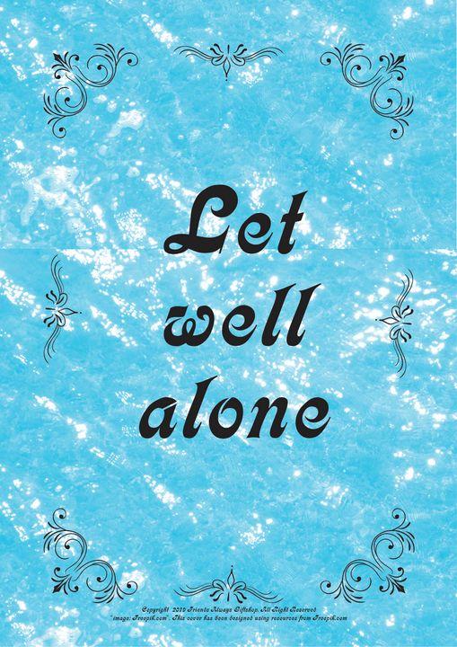 218 Let well alone - Friends Always Giftshop