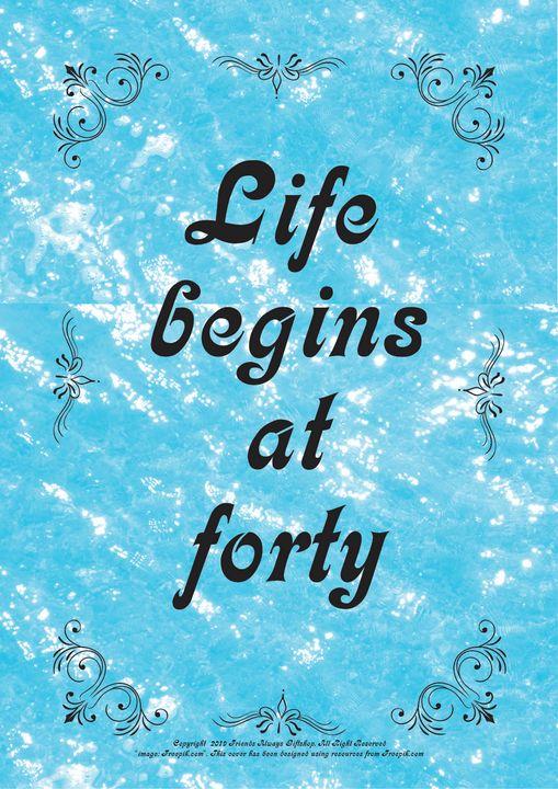 219B Life begins at forty - Friends Always Giftshop