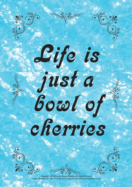 220 Life is just a bowl of cherries - Friends Always Giftshop
