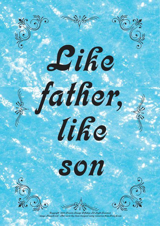 222 Like father, like son - Friends Always Giftshop