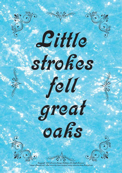 225B Little strokes fell great oaks - Friends Always Giftshop