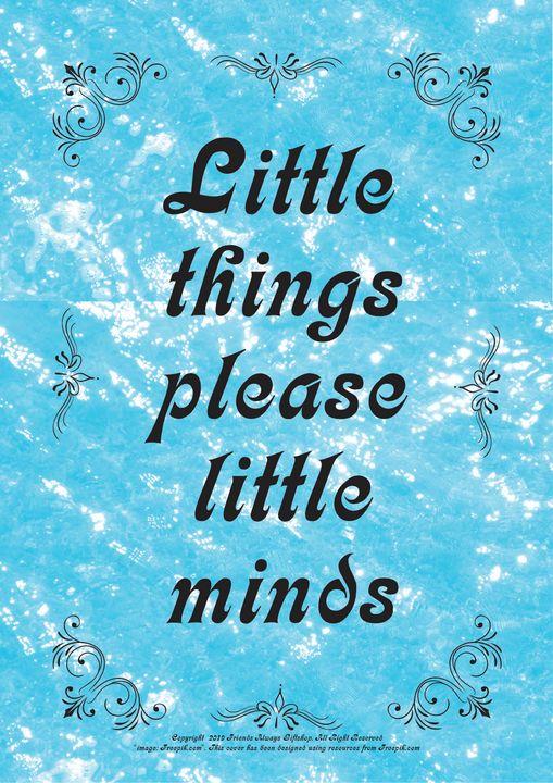 226 Little things please little mind - Friends Always Giftshop