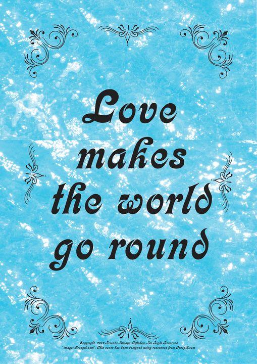 233B Love makes the world go round - Friends Always Giftshop