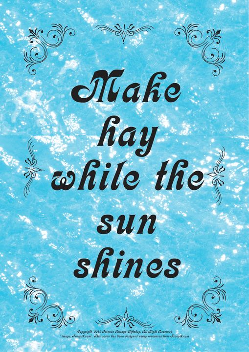 236 Make hay while the sun shines - Friends Always Giftshop