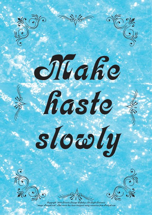 237 Make haste slowly - Friends Always Giftshop