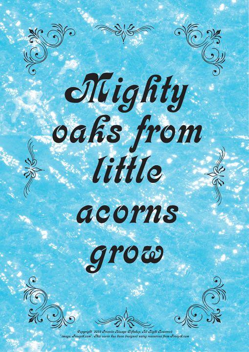248B Mighty oaks from little acorns - Friends Always Giftshop