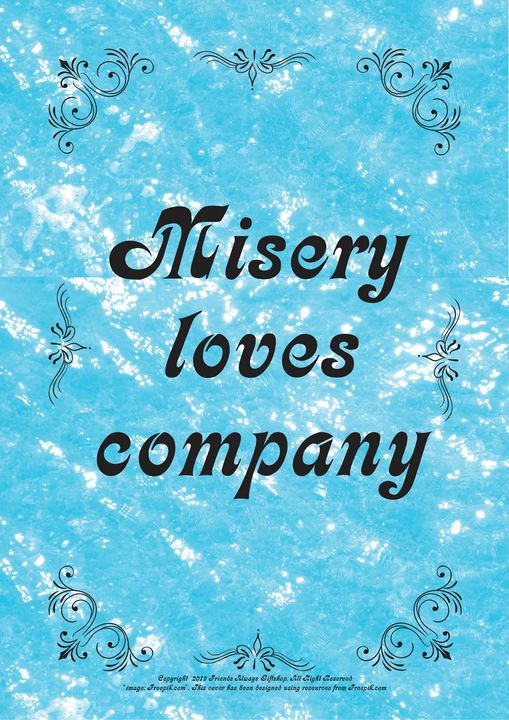 249 Misery loves company - Friends Always Giftshop