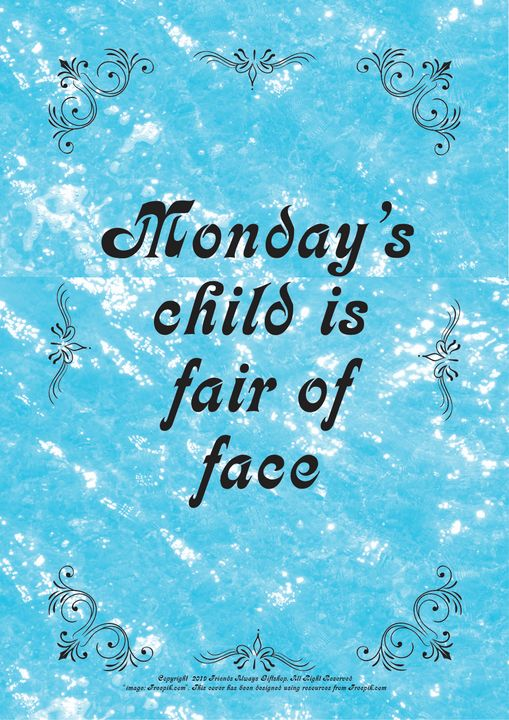251B Monday's child is fair of face - Friends Always Giftshop