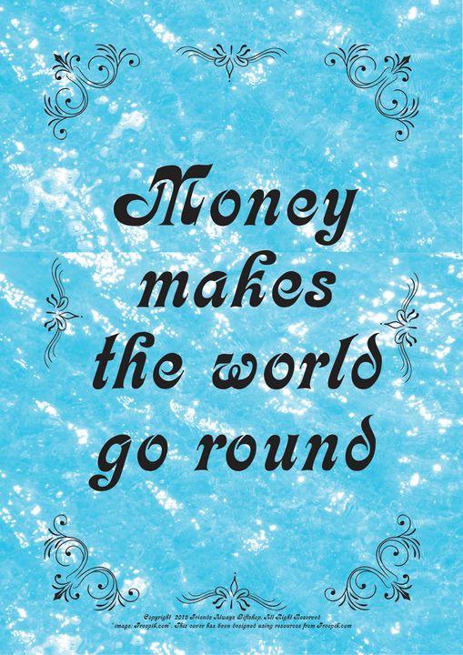 255B Money makes the world go round - Friends Always Giftshop