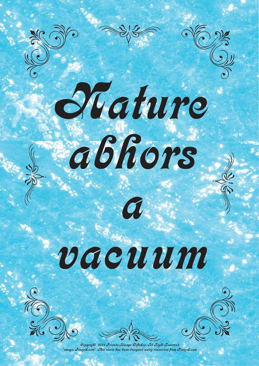 259B Nature abhors a vacuum - Friends Always Giftshop