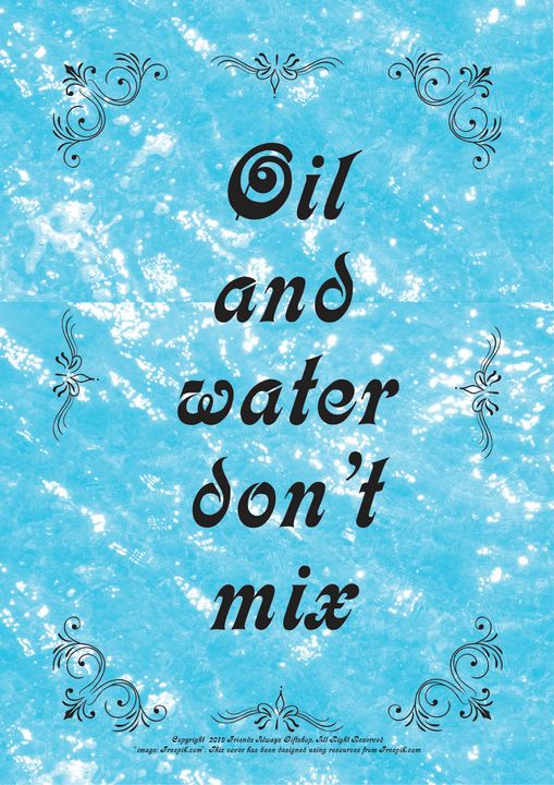 282B Oil and water don't mix - Friends Always Giftshop