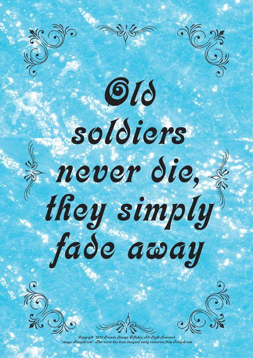 283 Old soldiers never die, they - Friends Always Giftshop