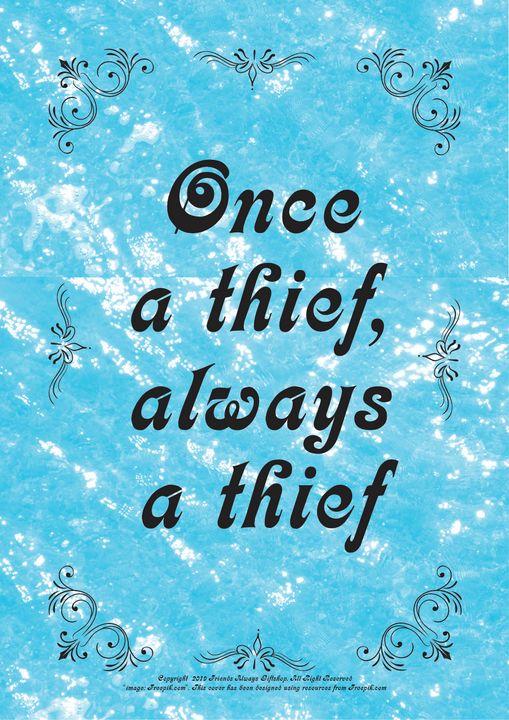 284 Once a thief, always a thief - Friends Always Giftshop
