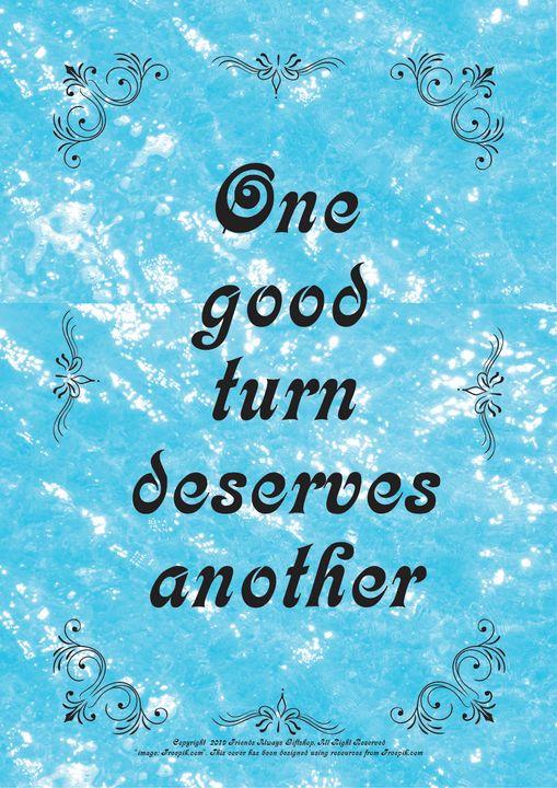 286B One good turn deserves another - Friends Always Giftshop
