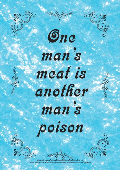 289B One man's meat is another man's - Friends Always Giftshop