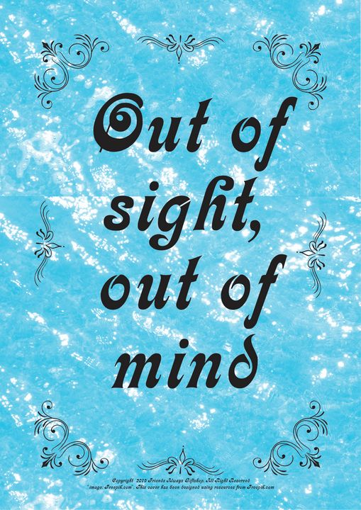 298 Out of sight, out of mind - Friends Always Giftshop