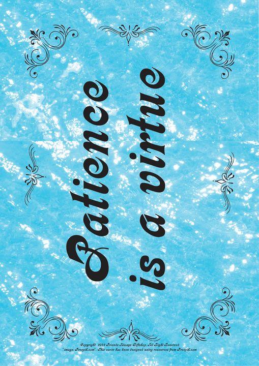 299 Patience is a virtue - Friends Always Giftshop