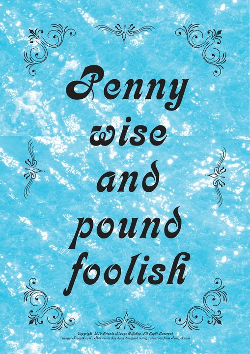 301 Penny wise and pound foolish - Friends Always Giftshop
