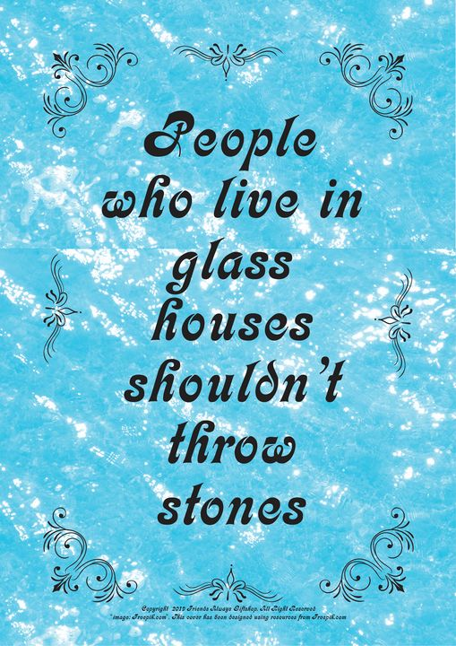 302 People who live in glass houses - Friends Always Giftshop
