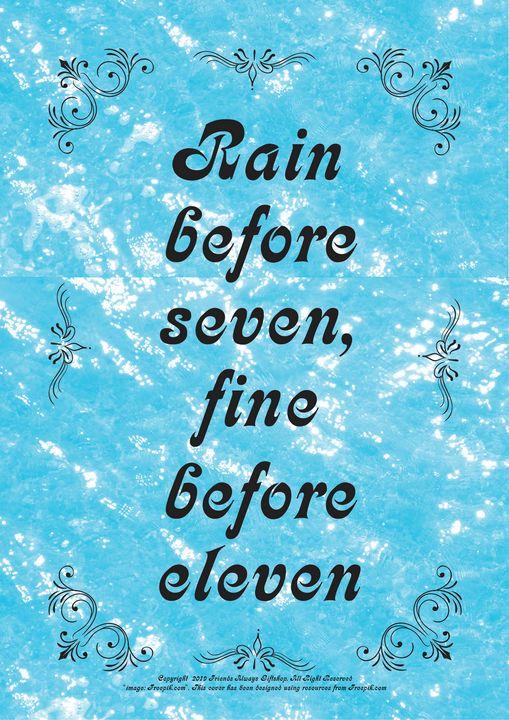 312 Rain before seven, fine before - Friends Always Giftshop