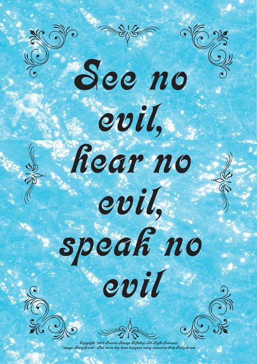 318 See no evil, hear no evil, speak - Friends Always Giftshop