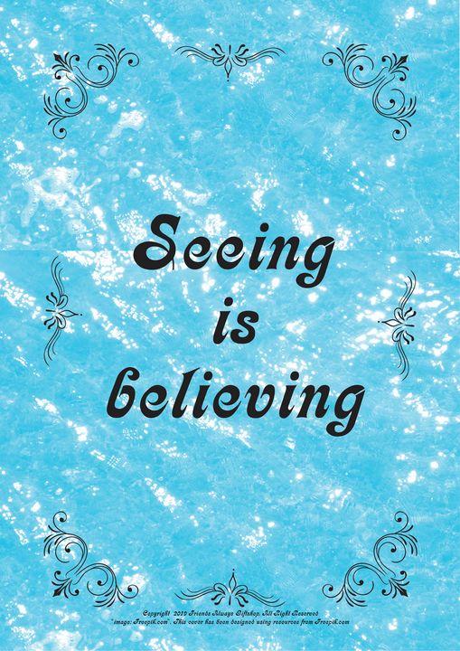 319 Seeing is believing - Friends Always Giftshop