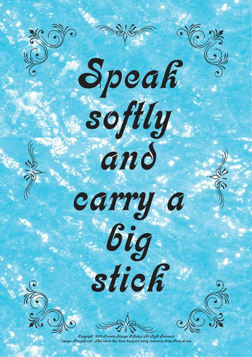 329 Speak softly and carry a big - Friends Always Giftshop
