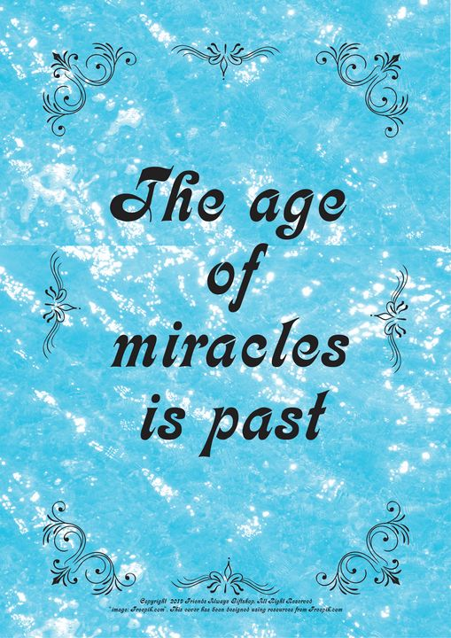 340 The age of miracles is past - Friends Always Giftshop