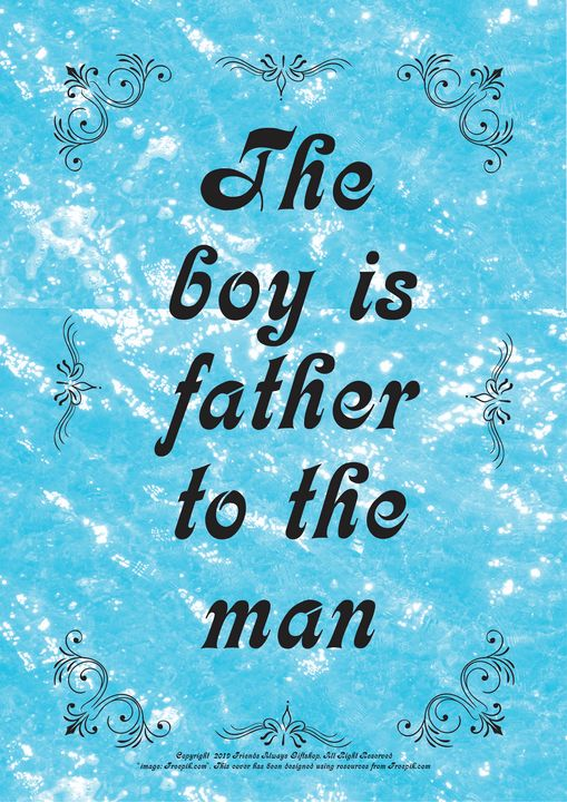 348 The boy is father to the man - Friends Always Giftshop