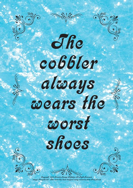 351 The cobbler always wears the - Friends Always Giftshop