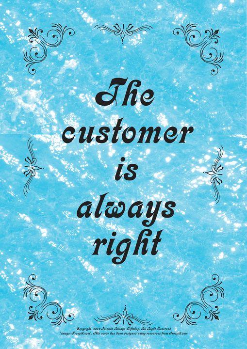 353 The customer is always right - Friends Always Giftshop