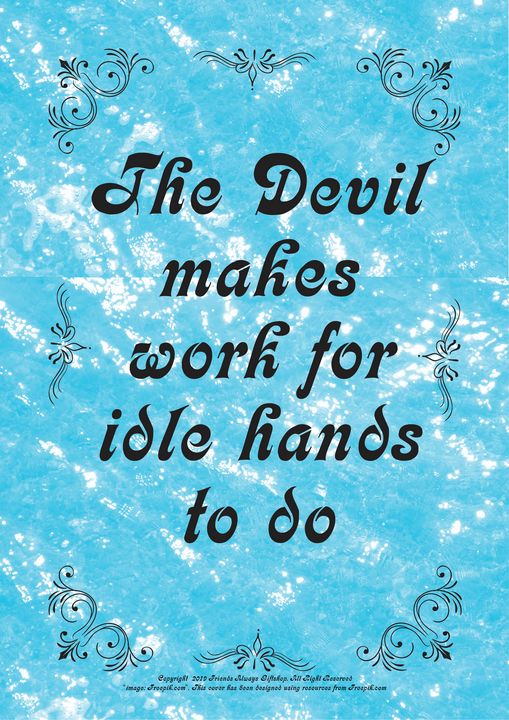 357 The Devil makes work for idle - Friends Always Giftshop